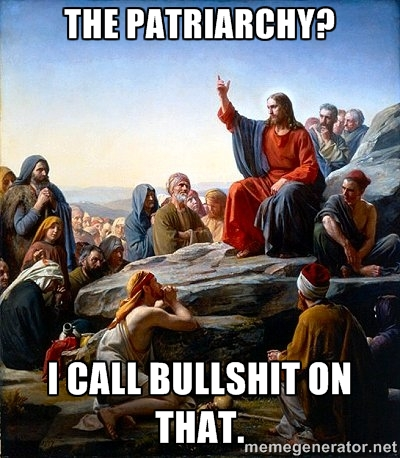 "image of jesus preaching with text: ""The patriarchy? I call bullshit on that."""