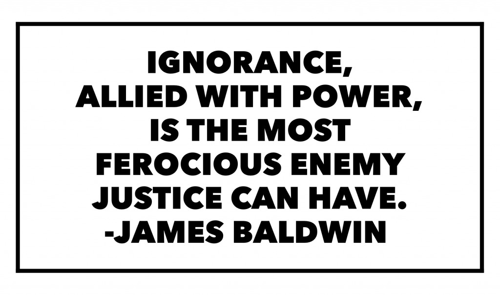 Ignorance, allied with power is the most ferocious enemy justice can have. James Baldwin