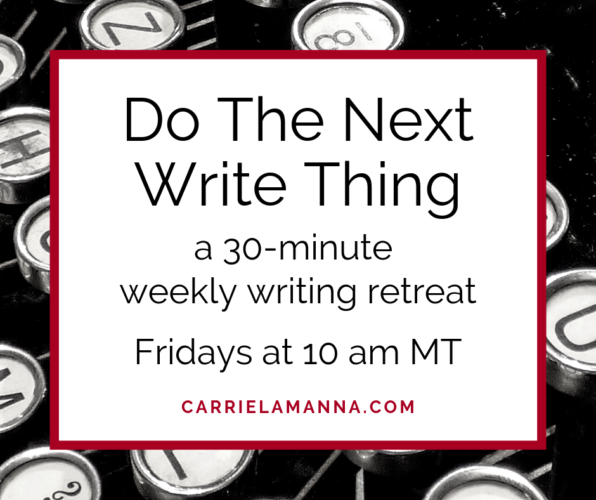 Do Next Write Thing: a 30-minute weekly writing retreat. Fridays at 10 am MT