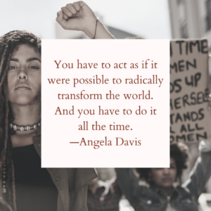 Angela Davis quote with black women at a protest in the background: You have to act as if it were possible to change the world. And you have to do it every day.